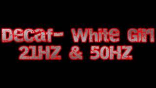 Decaf-White Girl-32Hz & 50Hz