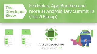 Foldables, App Bundles & more from Android Dev Summit '18!