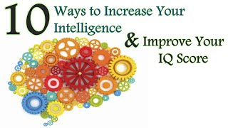 ✔ 10 Ways to Increase Your Intelligence & Improve Your Brain Power