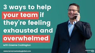 Three ways to help your team if they're feeling exhausted and overwhelmed