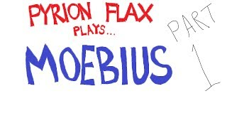 Pyrion Flax Plays - Moebius : Part One