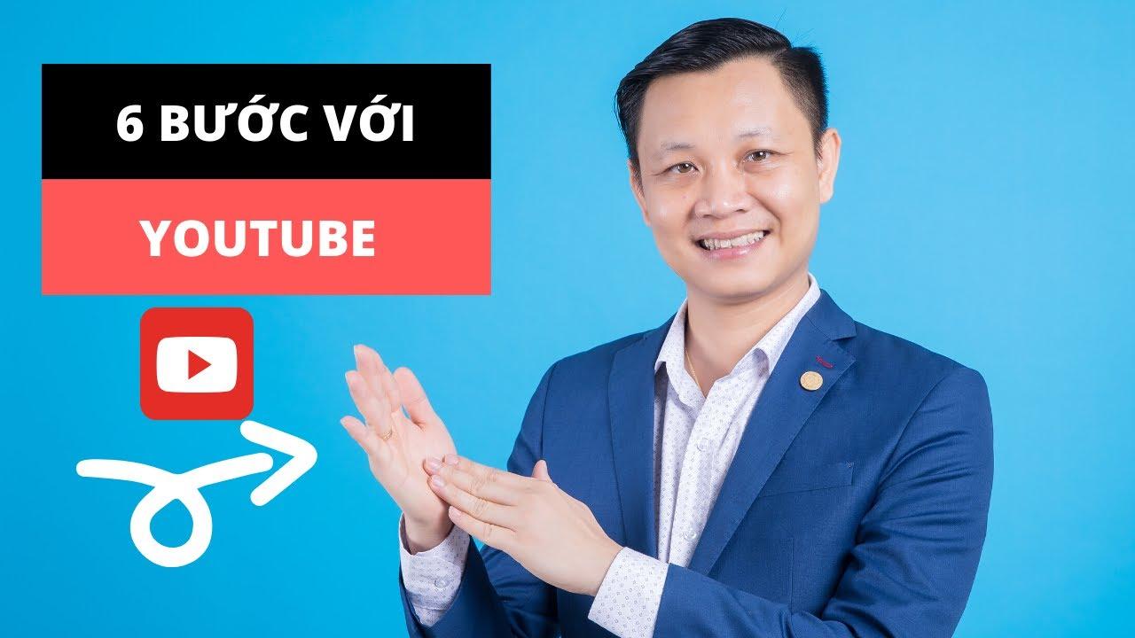 6 bước để bắt đầu với kênh Youtube, kiếm tiền từ Youtube!