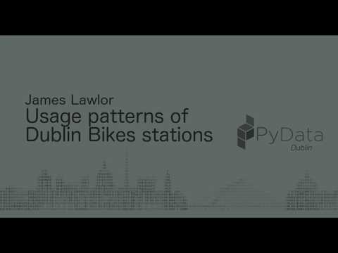 PyData Dublin: Usage patterns of Dublin Bikes stations - James Lawlor