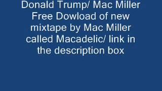 Donald Trump Mac Miller w/ (Macadelic free download)