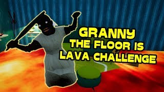 GRANNY ACCEPT THE FLOOR IS LAVA CHALLENGE | Hello Neighbor Mod