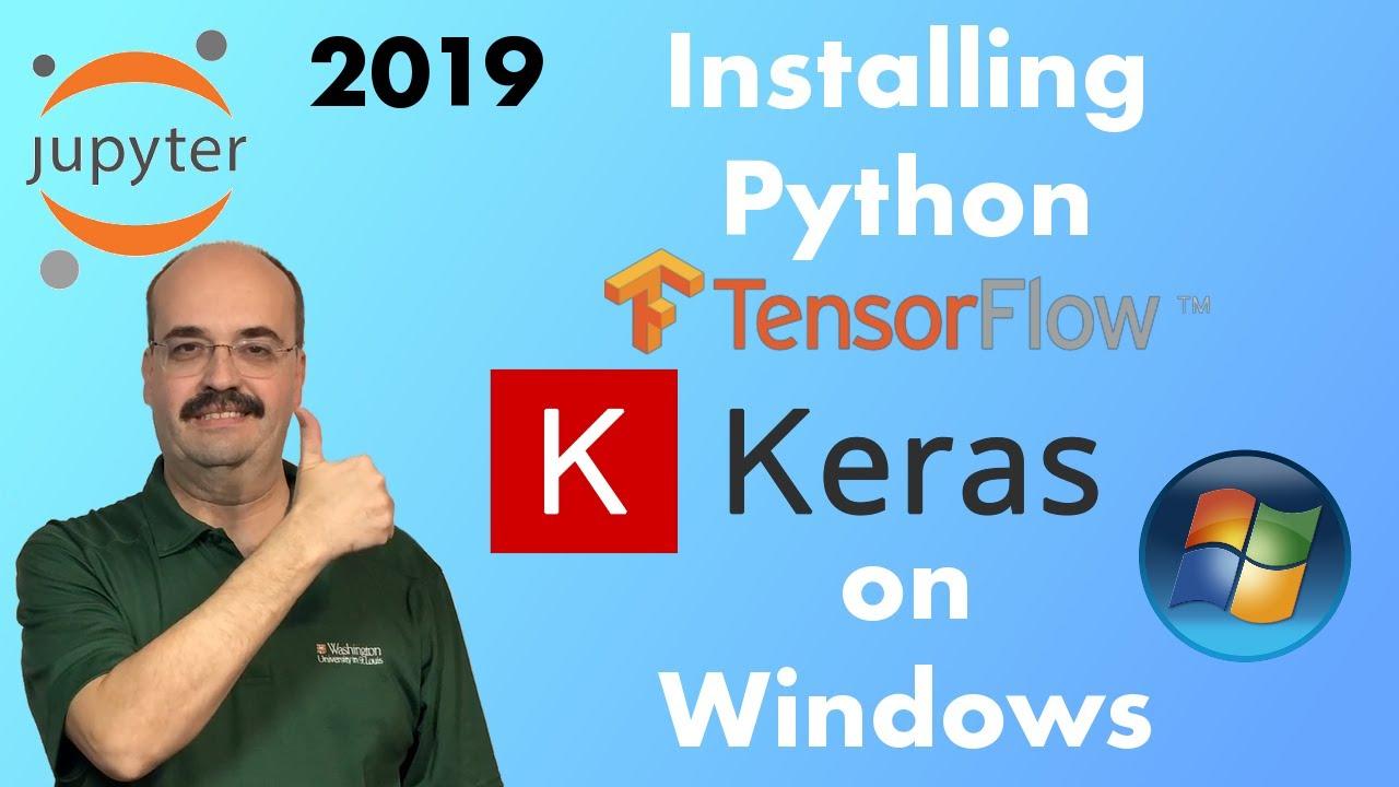 2019, Installing TensorFlow, Keras, & Python 3 7 in Windows