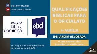 EBD - Qualificações para o Serviço na Casa do Senhor: Família - Rev. Alessandro Capelari