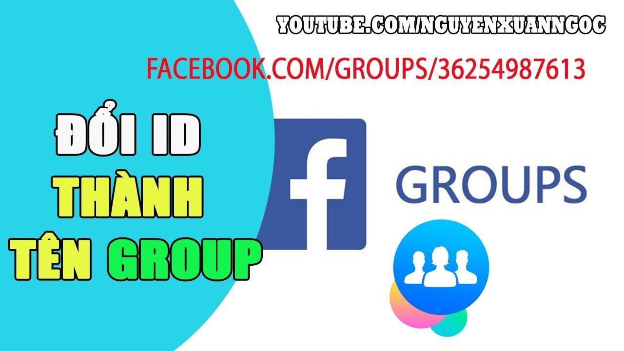 Cách đổi ID thành tên GROUP Facebook nhanh nhất bạn cần biết