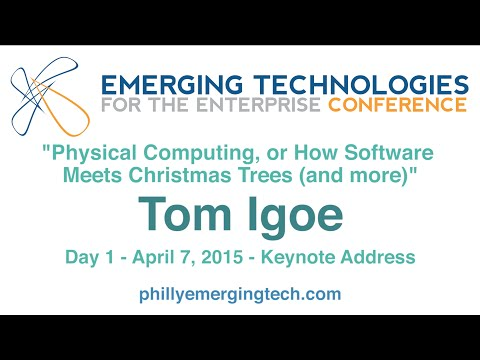 Philly ETE 2015 #24 - Physical Computing, or How Software Meets Xmas Trees (and more) - Tom Igoe