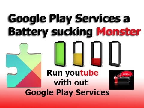 Google Play Services A Battery Sucking Monster....run Youtube With Out Google Play Services ..