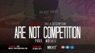 Are Not Competition - Banger Beat Rap 808 Trap x Type Ace Hood x Soulja Boy 2015 [MBEATZ]