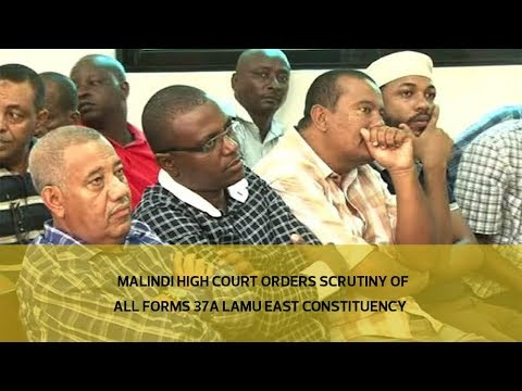 Malindi high court orders scrutiny of all forms 37A in Lamu East constituency