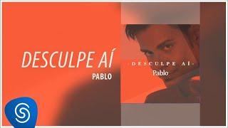 Pablo - Desculpe Aí [Áudio Oficial]
