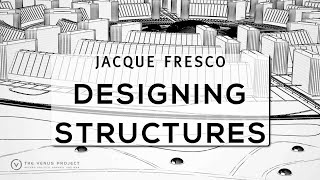 Jacque Fresco - Designing Purposeful Structures Through Broadening Imagination