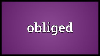 Obliged Meaning