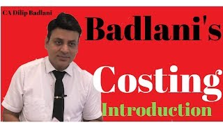 Basics of Cost: Costing: Introduction: Lecture 1 : Cost Accounting : CA I CS I CMA
