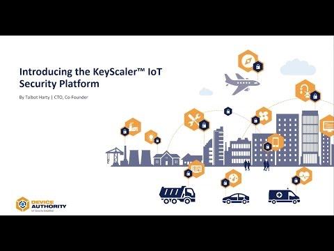 Webinar: Device Authority KeyScaler IoT Security Platform