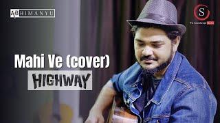 Mahi Ve Cover  Highway   A.R Rahman   Abhimanyu Bhola