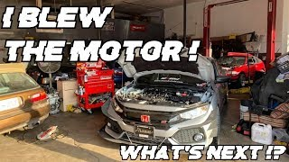 My CIVIC SI (10TH GEN) Engine Blew Up ! How !? WHAT'S NEXT!?