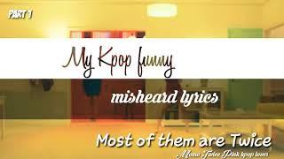 My Kpop funny misheard lyrics Part 1