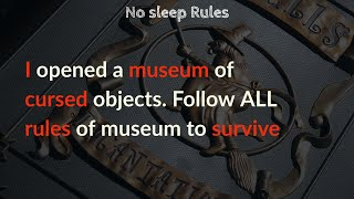 I opened a museum of cursed objects. Follow ALL rules of museum to survive |#Nosleep|  #redditinc