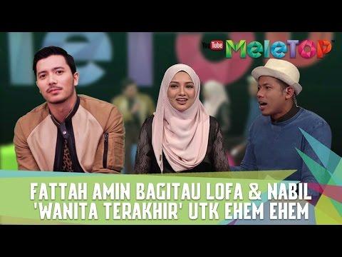 Fattah Amin Bagitau Lofa & Nabil, 'Wanita Terakhir' Utk Ehem Ehem - MeleTOP Episod 220 [17.1.2017]