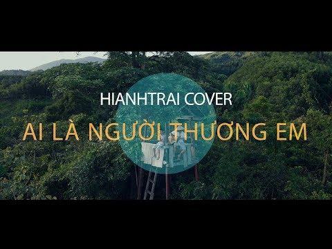 AI LÀ NGƯỜI THƯƠNG EM - QUÂN A.P || #Hianhtrai Cover