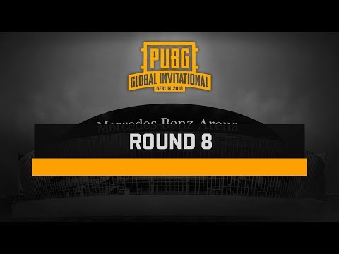 Round 8, PUBG Global Invitational — Berlin 2018 # Day 2 (TPP)