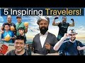 5 Inspiring Travelers You Need to Meet!