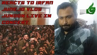 Reacts To Irfan Junejo Vlog JUNOON LIVE IN CONCERT