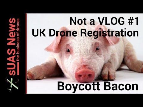 Boycott Danish Bacon - UK Drone Registration | Not a VLOG #1