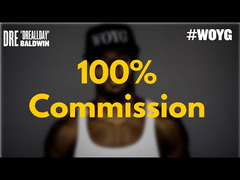100% Commission: You Do Not Get Paid For Time & Effort | Dre Baldwin