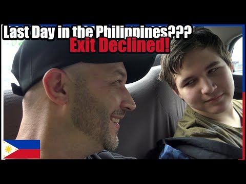 Last Day in the Philippines??? FAIL - Declined Exit!