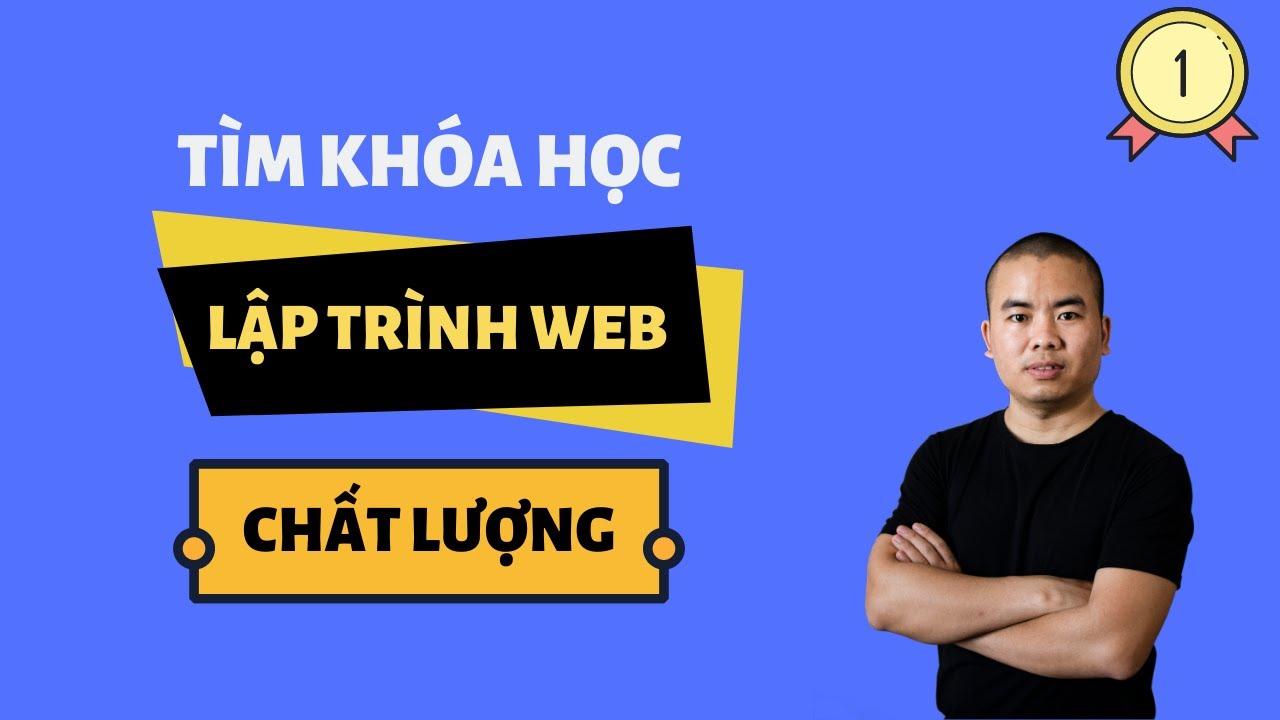 Mẹo giúp bạn tìm được khóa học lập trình web chất lượng – Nên học lập trình web ở đâu?