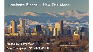 Laminate Floors - How it's made | Floors By Tomorrow | Colorado | Dan 720-371-2000