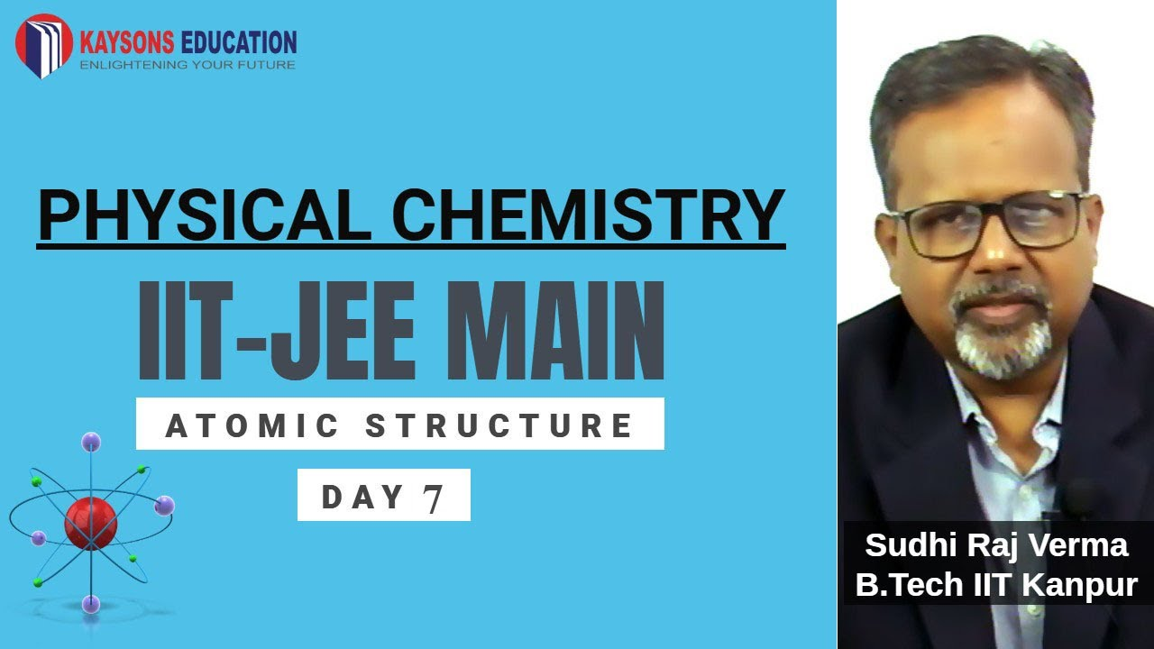 #Day 7-IIT JEE Main & Advanced Chemistry video lectures   Atomic structure by Mr. Sudhi Raj Verma