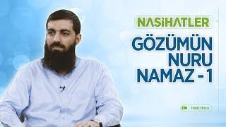 Gözümün Nuru Namaz - 1 | Nasihatler 12 | Halis Hoca (Ebu Hanzala)