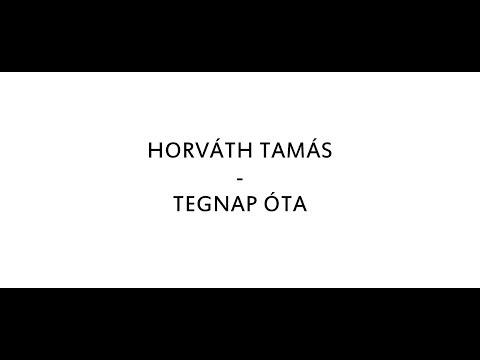 HORVÁTH TAMÁS - TEGNAP ÓTA /DALSZÖVEG/