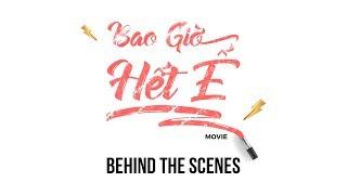 BAO GIỜ HẾT Ế MOVIE | BEHIND THE SCENES - Khởi chiếu 14/09/2018