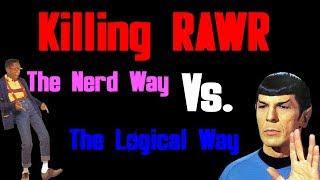 Killing RAWR: The Nerd Way Vs. The Logical Way