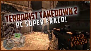 Como Baixar Instalar Terrorist Takedown 2! PC Fraco!