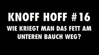 Knoff Hoff #16 | Wie kriegt man das Fett am unteren Bauch weg? | Sixpack freilegen | Bauchmuskeln