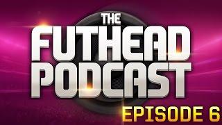 The Futhead Podcast - Episode 6