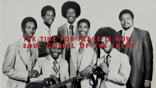 The Time For Peace Is Now: Soul Gospel of the 1970s - popular gospel music 1970's