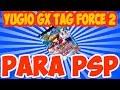 YUGIOH GX TAG FORCE 2 para psp/ savedata 100%