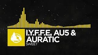 [Electro] - I.Y.F.F.E, Au5 & Auratic - Sweet