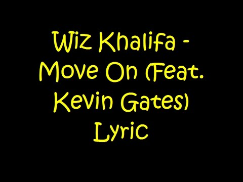 Wiz Khalifa - Move On Feat  Kevin Gates (Lyrics)