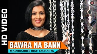 Bawra Na Bann   Madhushree Bhattacharya   Robby Badal
