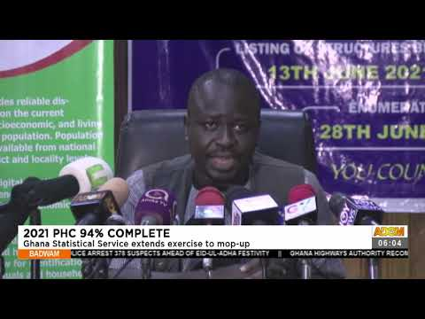 2021 PHC 94% Complete: Ghana Statistical Service extends exercise to mop-up(20-7-21)