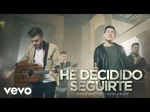 Josue Del Cid - He Decidido Seguirte ft. Evan Craft